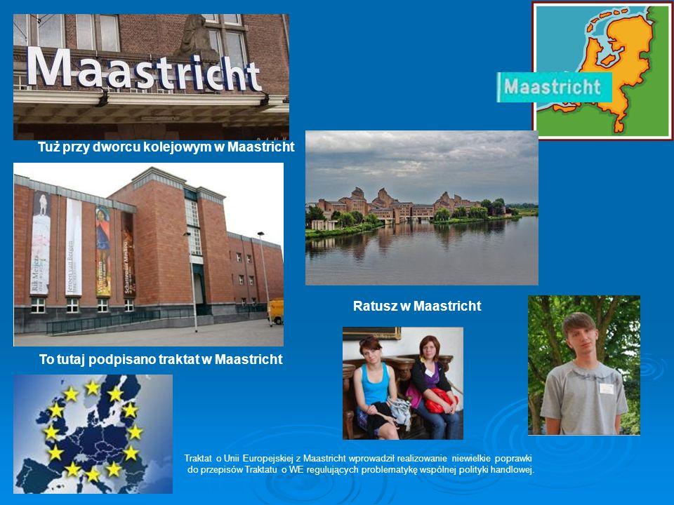 Tuż przy dworcu kolejowym w Maastricht To tutaj podpisano traktat w Maastricht Traktat o Unii Europejskiej z Maastricht wprowadził realizowanie niewie