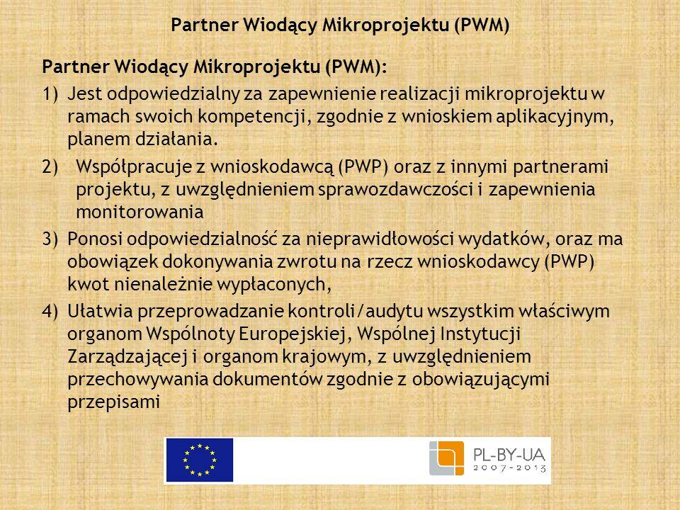 Partner Wiodący Mikroprojektu (PWM) Partner Wiodący Mikroprojektu (PWM): 1)Jest odpowiedzialny za zapewnienie realizacji mikroprojektu w ramach swoich