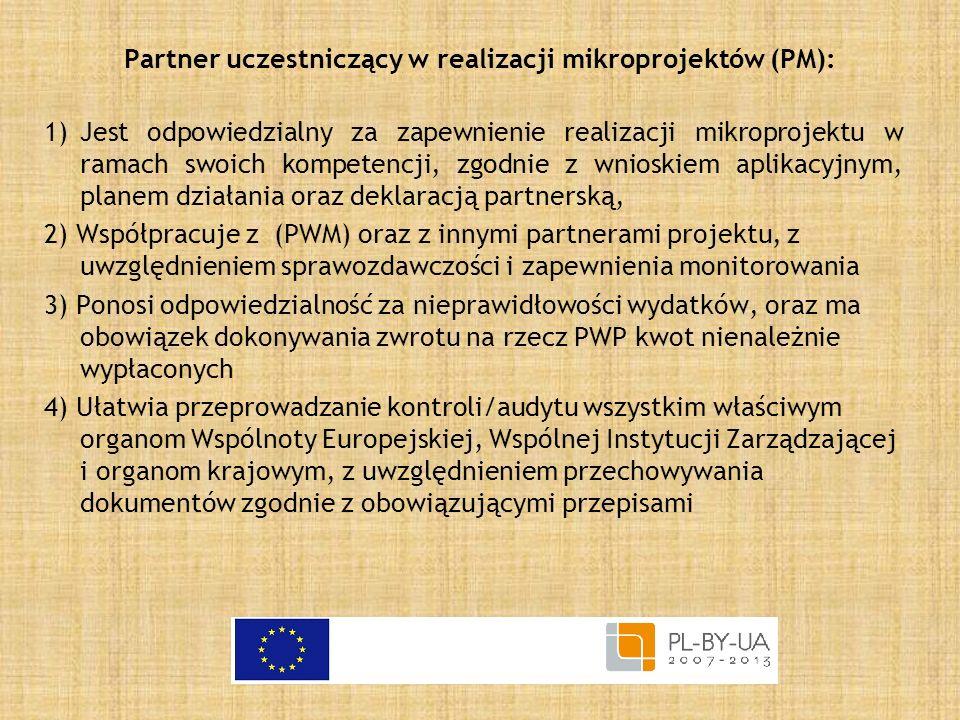 Partner uczestniczący w realizacji mikroprojektów (PM): 1)Jest odpowiedzialny za zapewnienie realizacji mikroprojektu w ramach swoich kompetencji, zgo