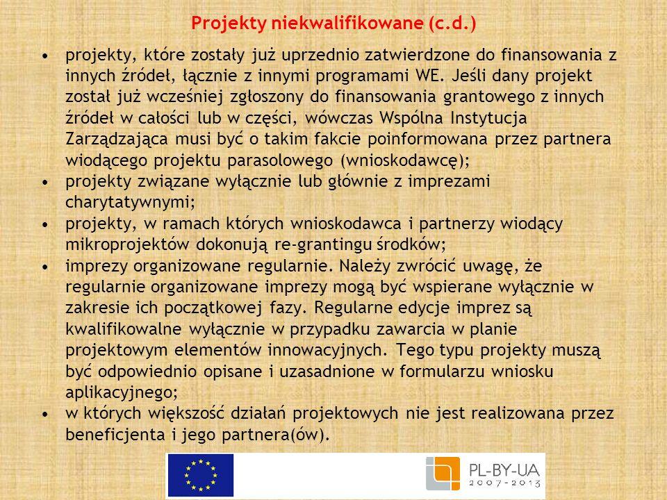 Projekty niekwalifikowane (c.d.) projekty, które zostały już uprzednio zatwierdzone do finansowania z innych źródeł, łącznie z innymi programami WE. J