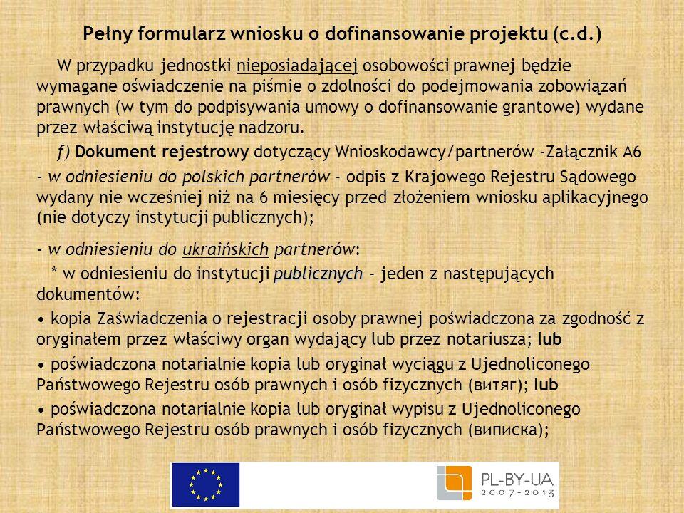 Pełny formularz wniosku o dofinansowanie projektu (c.d.) W przypadku jednostki nieposiadającej osobowości prawnej będzie wymagane oświadczenie na piśm