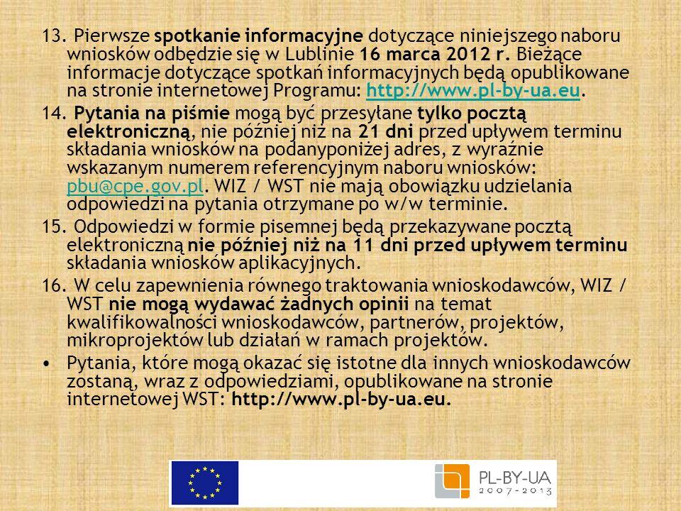 13. Pierwsze spotkanie informacyjne dotyczące niniejszego naboru wniosków odbędzie się w Lublinie 16 marca 2012 r. Bieżące informacje dotyczące spotka