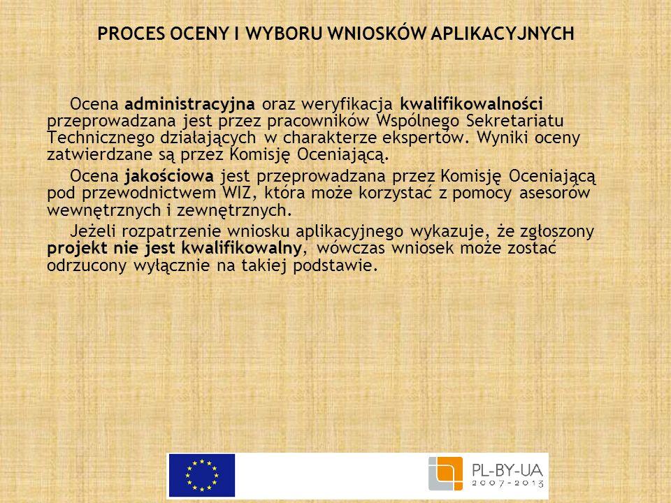 PROCES OCENY I WYBORU WNIOSKÓW APLIKACYJNYCH Ocena administracyjna oraz weryfikacja kwalifikowalności przeprowadzana jest przez pracowników Wspólnego