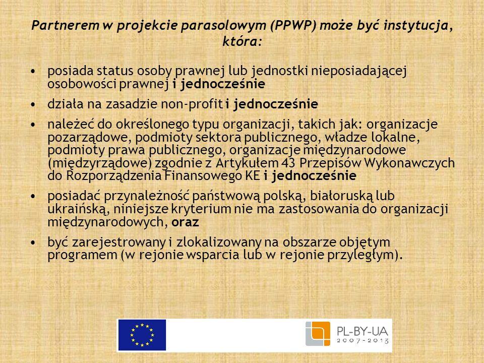 Partnerem w projekcie parasolowym (PPWP) może być instytucja, która: posiada status osoby prawnej lub jednostki nieposiadającej osobowości prawnej i j
