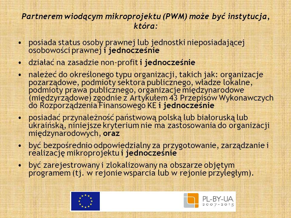 Partnerem wiodącym mikroprojektu (PWM) może być instytucja, która: posiada status osoby prawnej lub jednostki nieposiadającej osobowości prawnej i jed