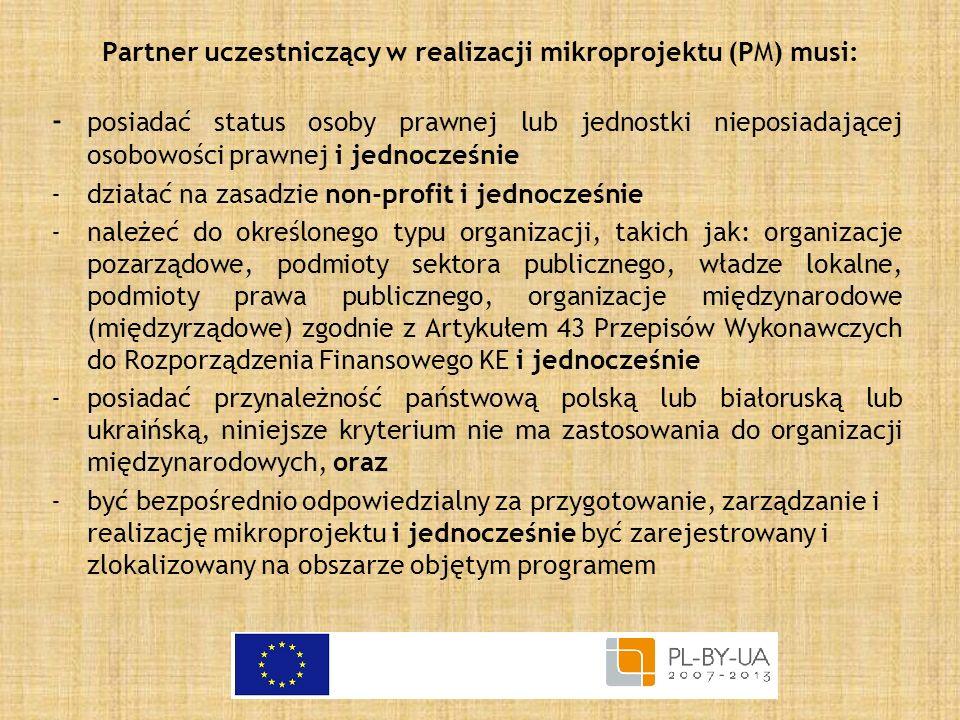 Partner uczestniczący w realizacji mikroprojektu (PM) musi: - posiadać status osoby prawnej lub jednostki nieposiadającej osobowości prawnej i jednocz