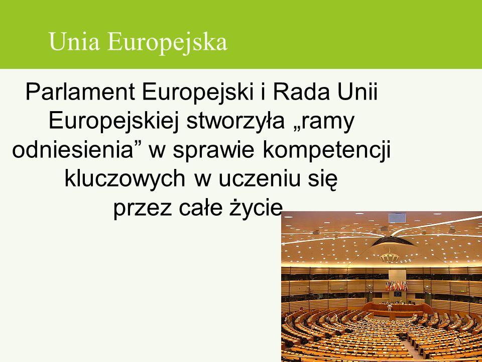 Parlament Europejski i Rada Unii Europejskiej stworzyła ramy odniesienia w sprawie kompetencji kluczowych w uczeniu się przez całe życie. Unia Europej