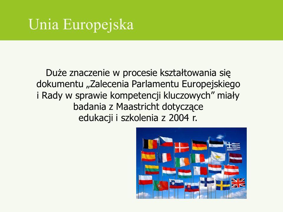 Duże znaczenie w procesie kształtowania się dokumentu Zalecenia Parlamentu Europejskiego i Rady w sprawie kompetencji kluczowych miały badania z Maast
