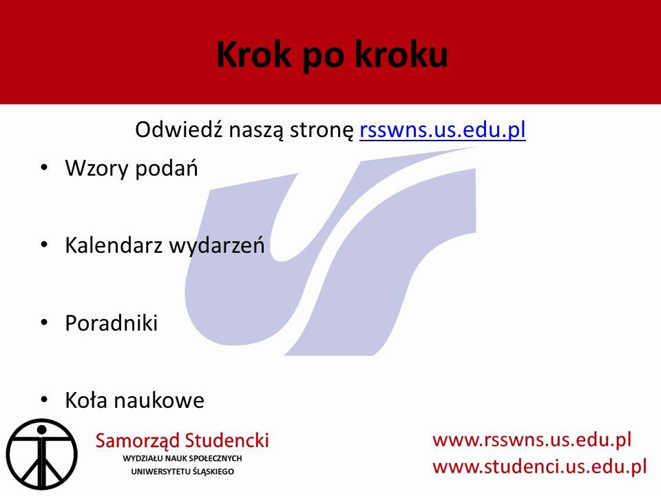 Krok po kroku Odwiedź naszą stronę rsswns.us.edu.plrsswns.us.edu.pl Wzory podań Kalendarz wydarzeń Poradniki Koła naukowe