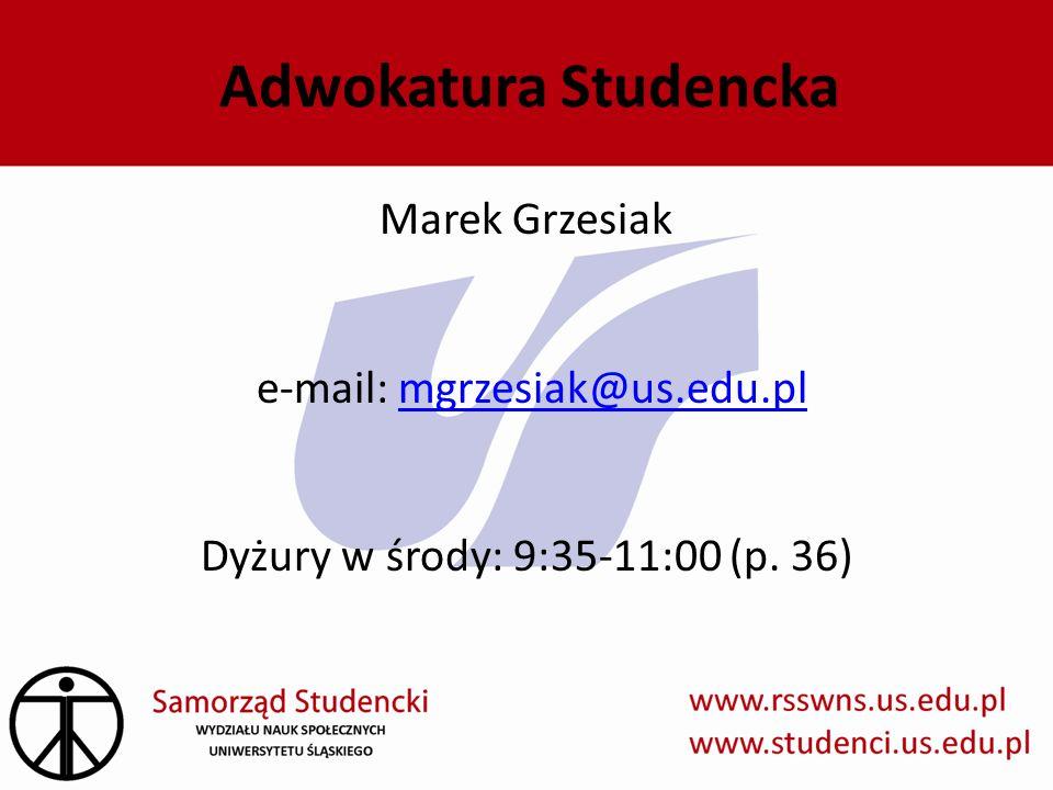 Adwokatura Studencka Marek Grzesiak e-mail: mgrzesiak@us.edu.plmgrzesiak@us.edu.pl Dyżury w środy: 9:35-11:00 (p. 36)