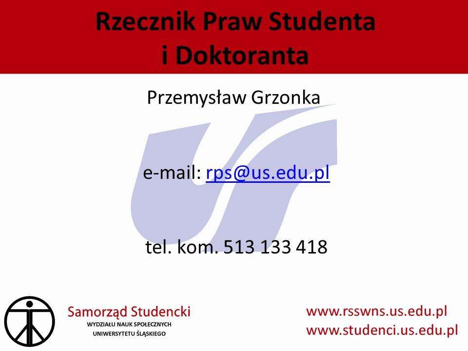 Rzecznik Praw Studenta i Doktoranta Przemysław Grzonka e-mail: rps@us.edu.plrps@us.edu.pl tel. kom. 513 133 418