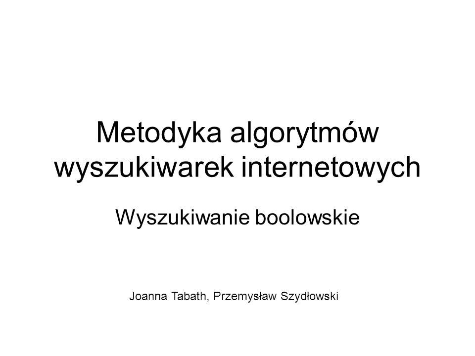 Metodyka algorytmów wyszukiwarek internetowych Wyszukiwanie boolowskie Joanna Tabath, Przemysław Szydłowski