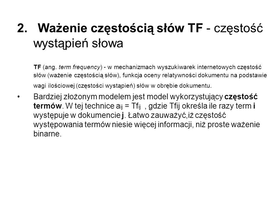 2. Ważenie częstością słów TF - częstość wystąpień słowa TF (ang. term frequency) - w mechanizmach wyszukiwarek internetowych częstość słów (ważenie c