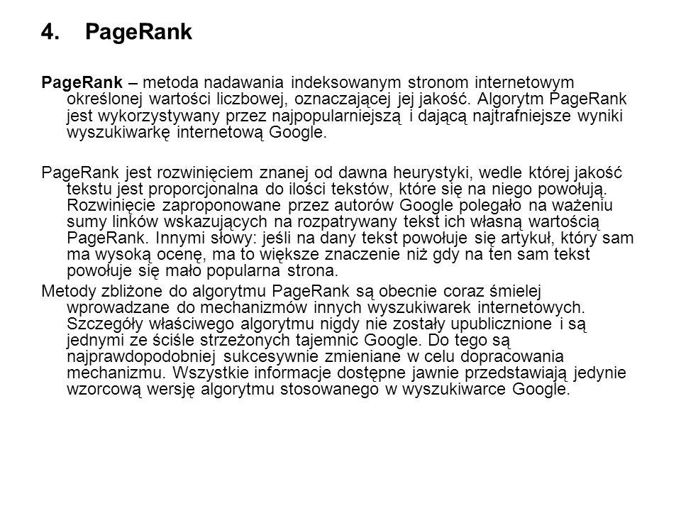 4. PageRank PageRank – metoda nadawania indeksowanym stronom internetowym określonej wartości liczbowej, oznaczającej jej jakość. Algorytm PageRank je