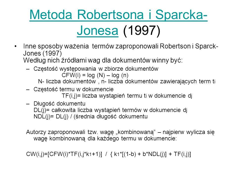 Metoda Robertsona i Sparcka- JonesaMetoda Robertsona i Sparcka- Jonesa (1997) Inne sposoby ważenia termów zaproponowali Robertson i Sparck- Jones (199