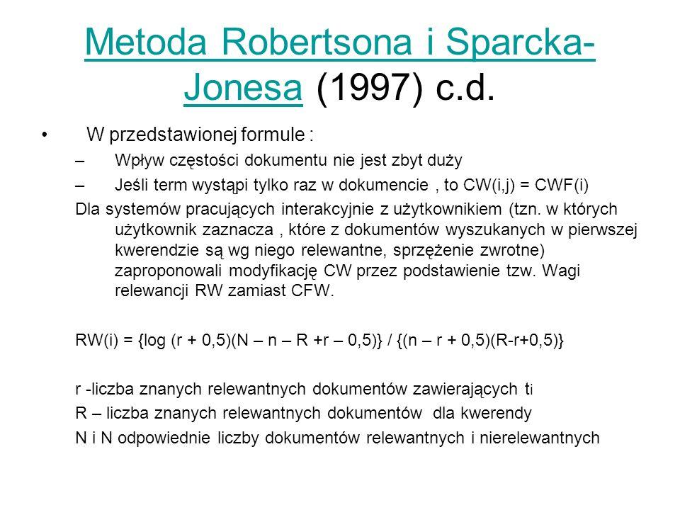 W przedstawionej formule : –Wpływ częstości dokumentu nie jest zbyt duży –Jeśli term wystąpi tylko raz w dokumencie, to CW(i,j) = CWF(i) Dla systemów