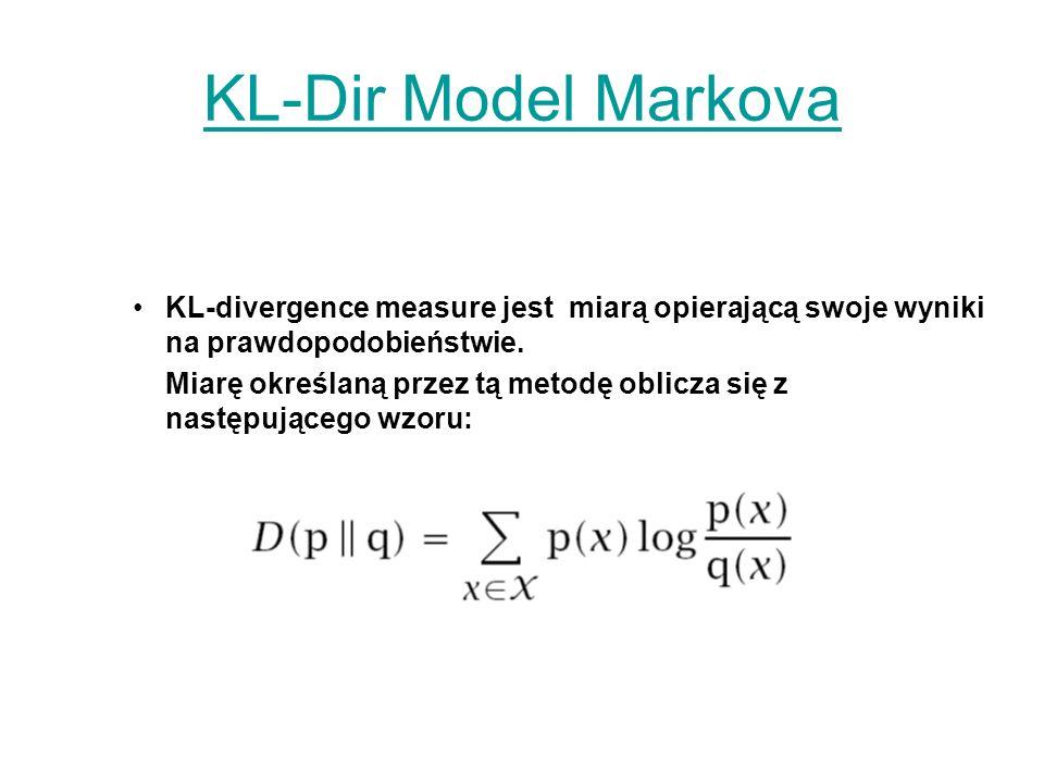 KL-Dir Model Markova KL-divergence measure jest miarą opierającą swoje wyniki na prawdopodobieństwie. Miarę określaną przez tą metodę oblicza się z na
