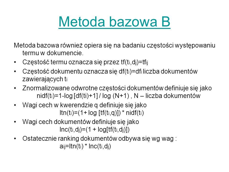 Metoda bazowa B Metoda bazowa również opiera się na badaniu częstości występowaniu termu w dokumencie. Częstość termu oznacza się przez tf(t i,d j )=t