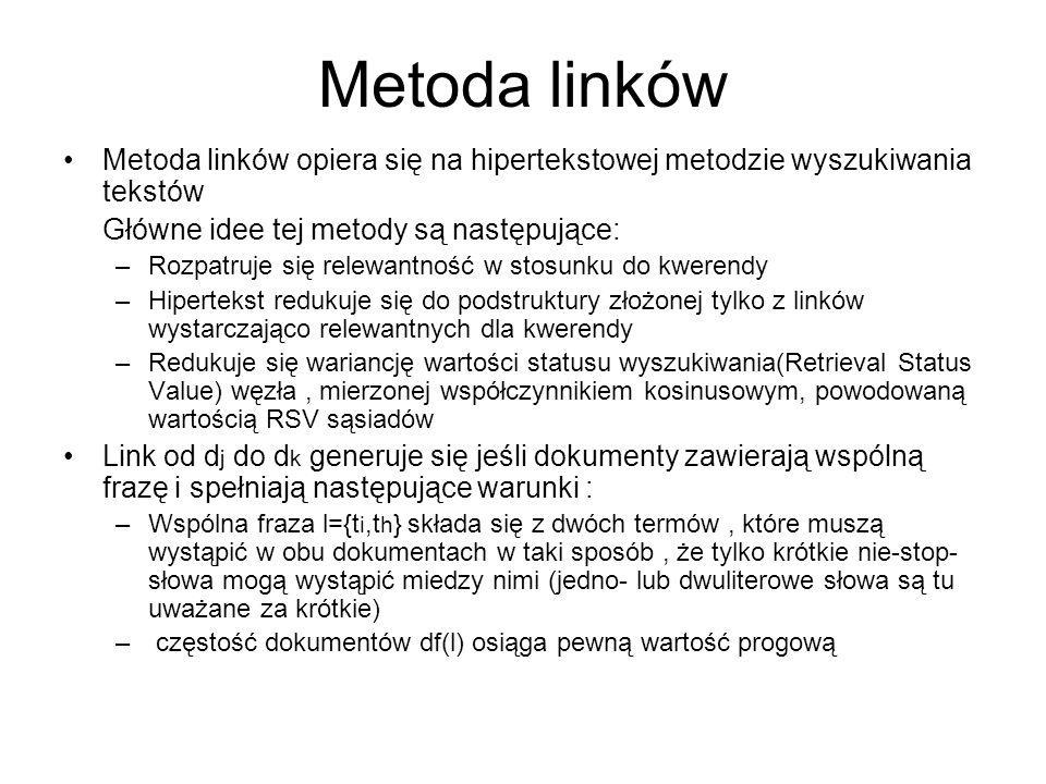 Metoda linków Metoda linków opiera się na hipertekstowej metodzie wyszukiwania tekstów Główne idee tej metody są następujące: –Rozpatruje się relewant