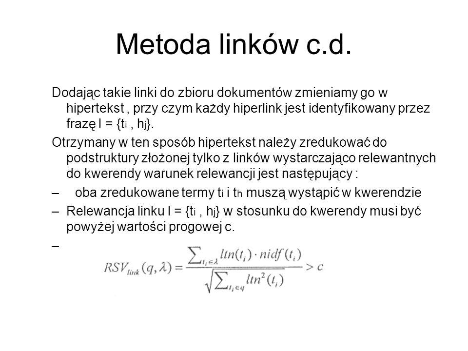 Metoda linków c.d. Dodając takie linki do zbioru dokumentów zmieniamy go w hipertekst, przy czym każdy hiperlink jest identyfikowany przez frazę l = {