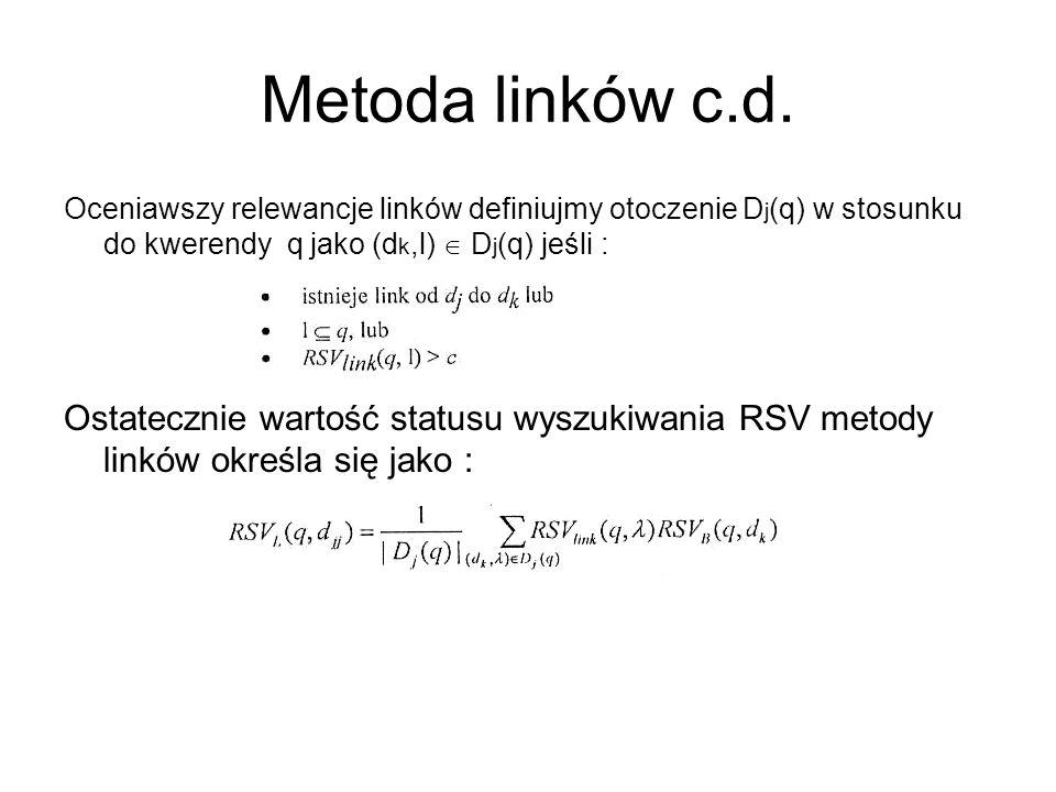 Metoda linków c.d. Oceniawszy relewancje linków definiujmy otoczenie D j (q) w stosunku do kwerendy q jako (d k,l) D j (q) jeśli : Ostatecznie wartość