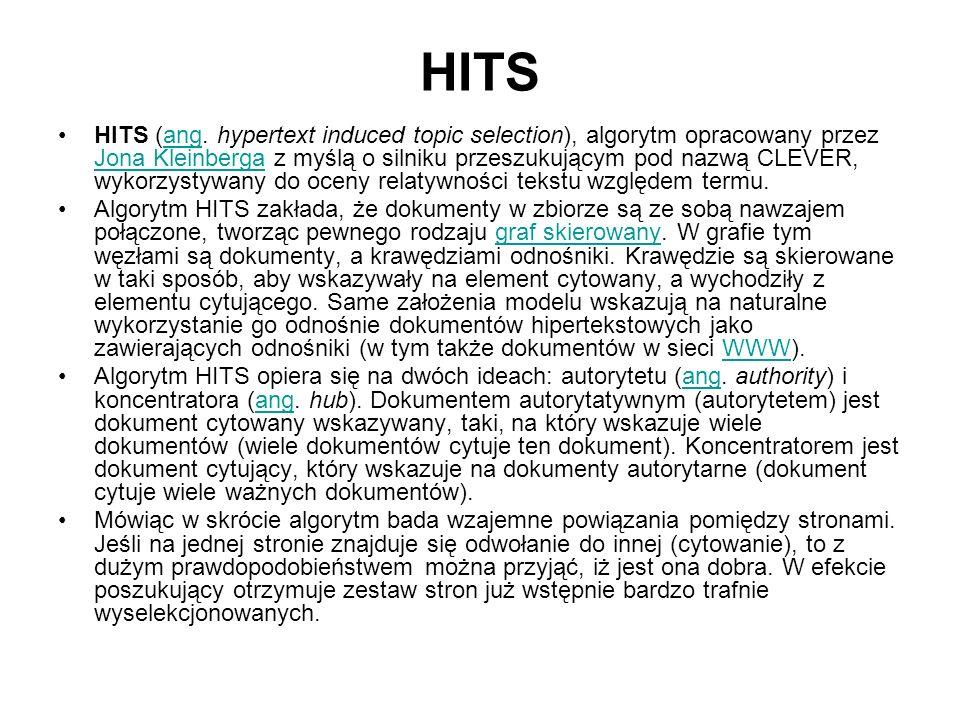 HITS (ang. hypertext induced topic selection), algorytm opracowany przez Jona Kleinberga z myślą o silniku przeszukującym pod nazwą CLEVER, wykorzysty