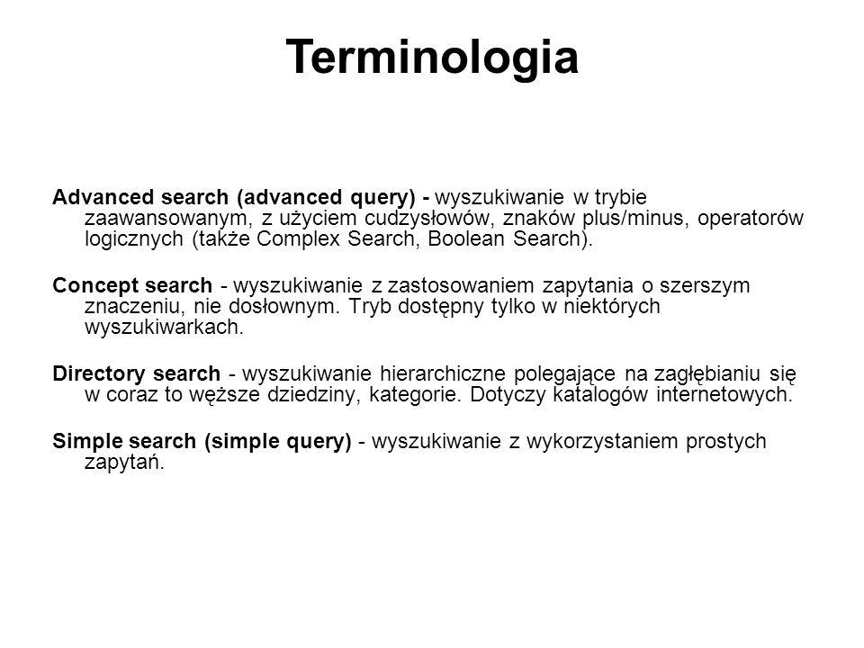 Advanced search (advanced query) - wyszukiwanie w trybie zaawansowanym, z użyciem cudzysłowów, znaków plus/minus, operatorów logicznych (także Complex