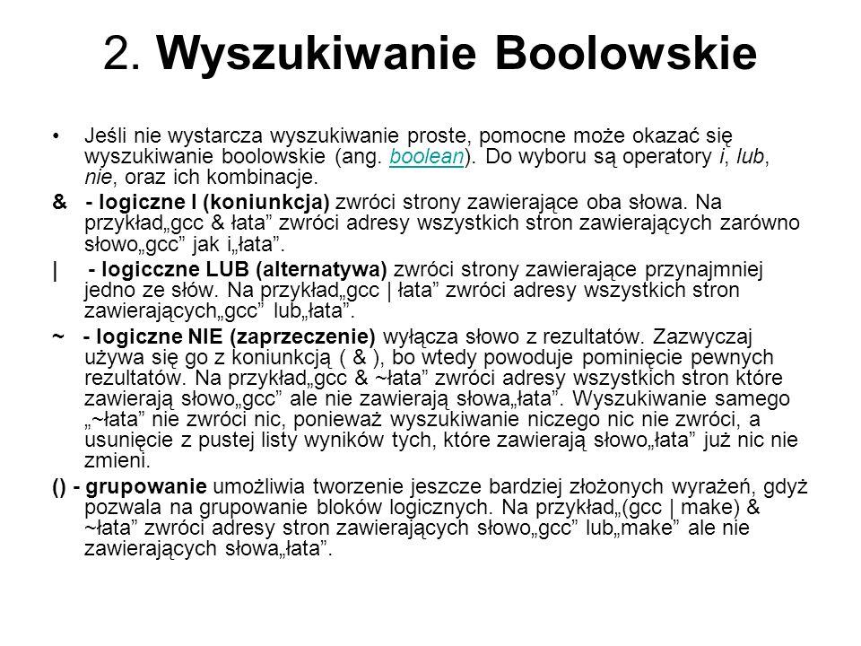 2. Wyszukiwanie Boolowskie Jeśli nie wystarcza wyszukiwanie proste, pomocne może okazać się wyszukiwanie boolowskie (ang. boolean). Do wyboru są opera