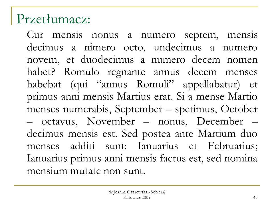 dr Joanna Ożarowska - Sobieraj Katowice 2009 45 Przetłumacz: Cur mensis nonus a numero septem, mensis decimus a nimero octo, undecimus a numero novem,