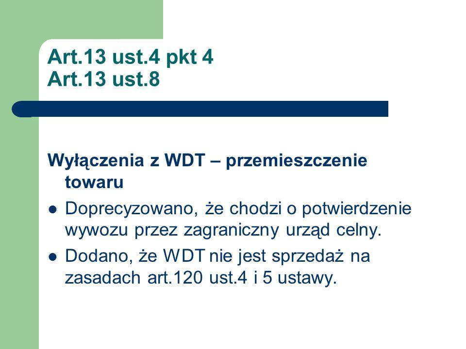 Art.13 ust.4 pkt 4 Art.13 ust.8 Wyłączenia z WDT – przemieszczenie towaru Doprecyzowano, że chodzi o potwierdzenie wywozu przez zagraniczny urząd celn