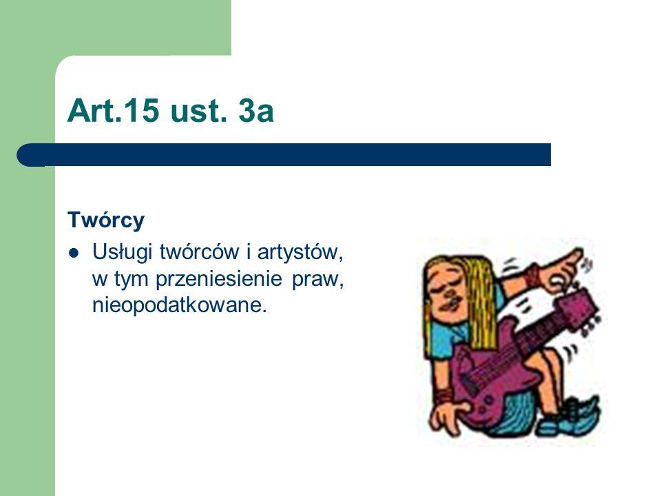 Art.15 ust. 3a Twórcy Usługi twórców i artystów, w tym przeniesienie praw, nieopodatkowane.
