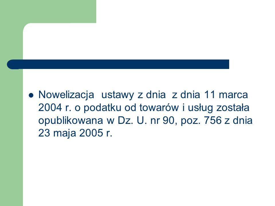 Nowelizacja ustawy z dnia z dnia 11 marca 2004 r. o podatku od towarów i usług została opublikowana w Dz. U. nr 90, poz. 756 z dnia 23 maja 2005 r.