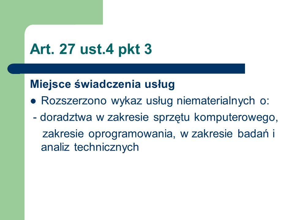 Art. 27 ust.4 pkt 3 Miejsce świadczenia usług Rozszerzono wykaz usług niematerialnych o: - doradztwa w zakresie sprzętu komputerowego, zakresie oprogr