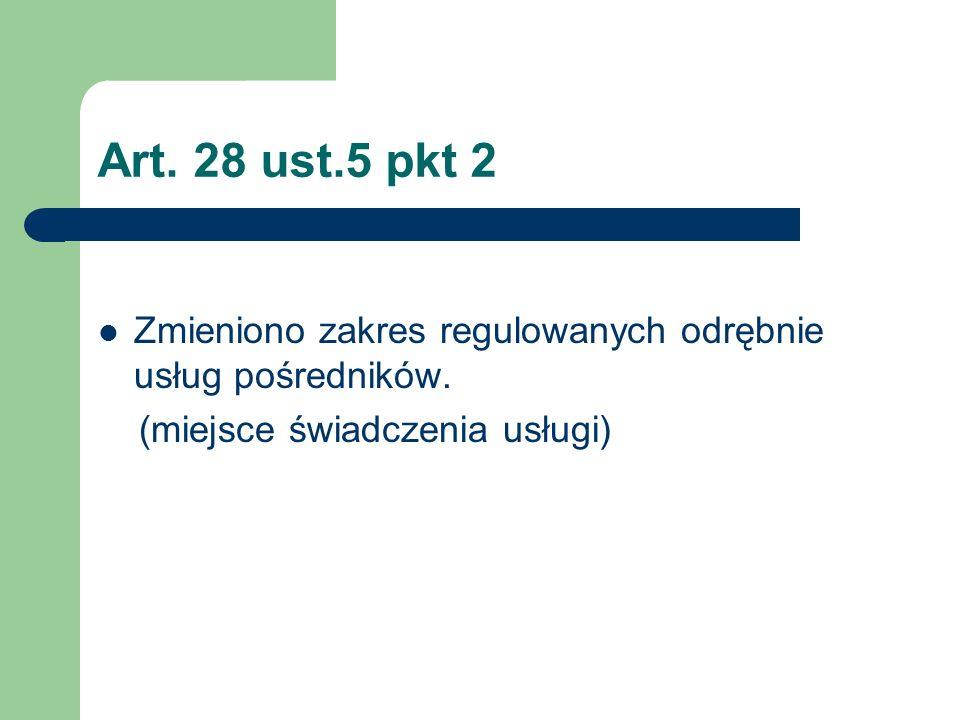 Art. 28 ust.5 pkt 2 Zmieniono zakres regulowanych odrębnie usług pośredników. (miejsce świadczenia usługi)