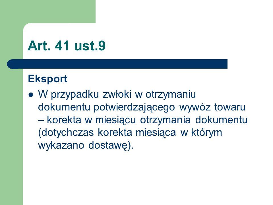 Art. 41 ust.9 Eksport W przypadku zwłoki w otrzymaniu dokumentu potwierdzającego wywóz towaru – korekta w miesiącu otrzymania dokumentu (dotychczas ko