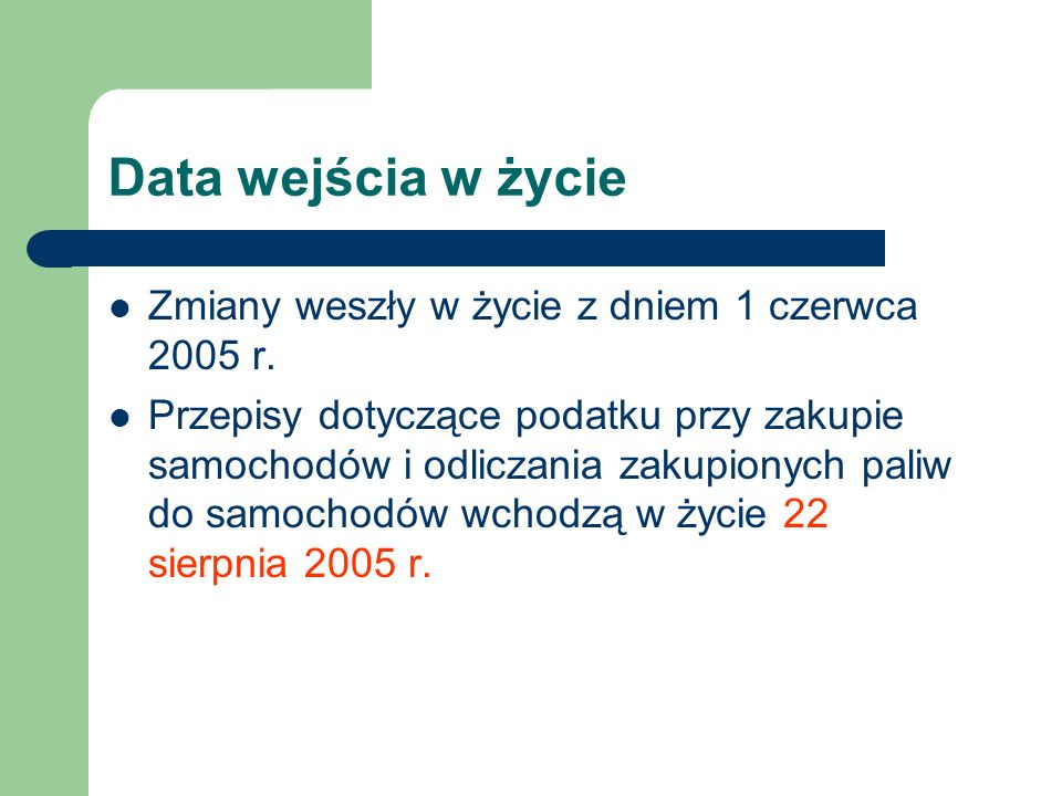 Data wejścia w życie Zmiany weszły w życie z dniem 1 czerwca 2005 r. Przepisy dotyczące podatku przy zakupie samochodów i odliczania zakupionych paliw