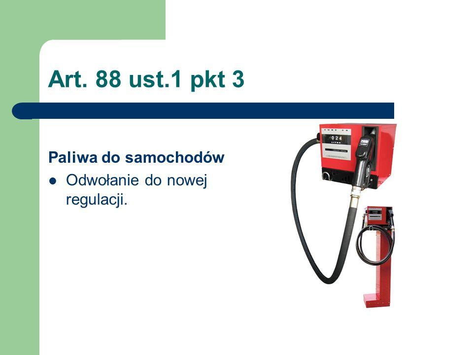 Art. 88 ust.1 pkt 3 Paliwa do samochodów Odwołanie do nowej regulacji.