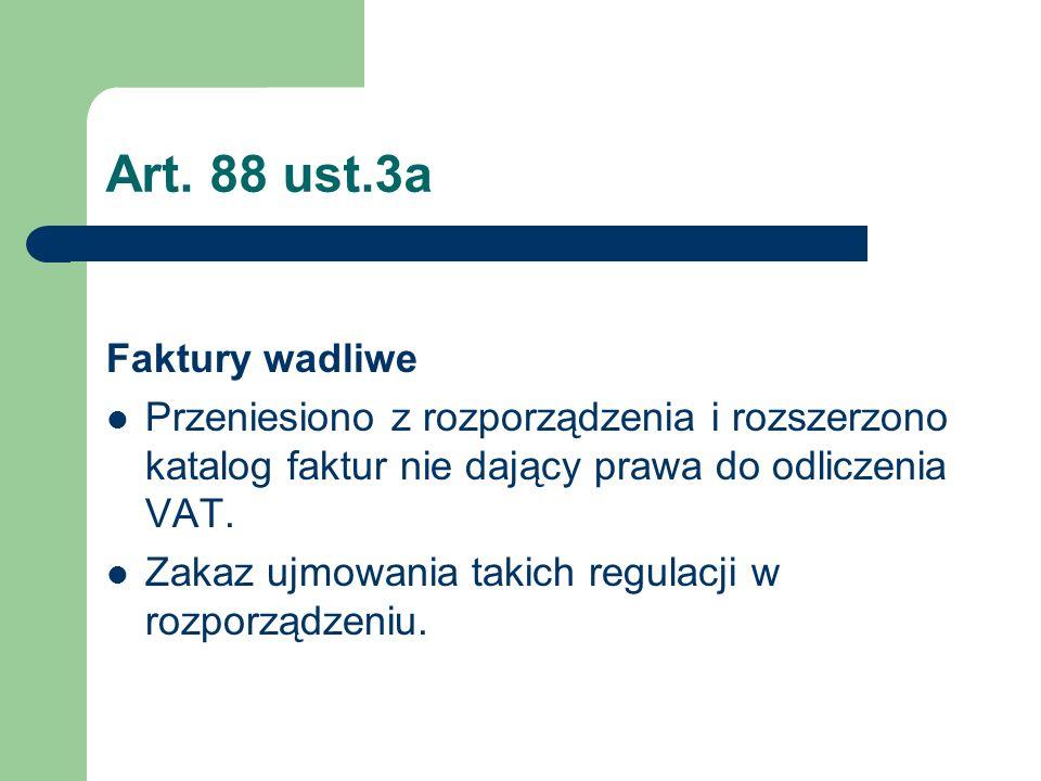 Art. 88 ust.3a Faktury wadliwe Przeniesiono z rozporządzenia i rozszerzono katalog faktur nie dający prawa do odliczenia VAT. Zakaz ujmowania takich r