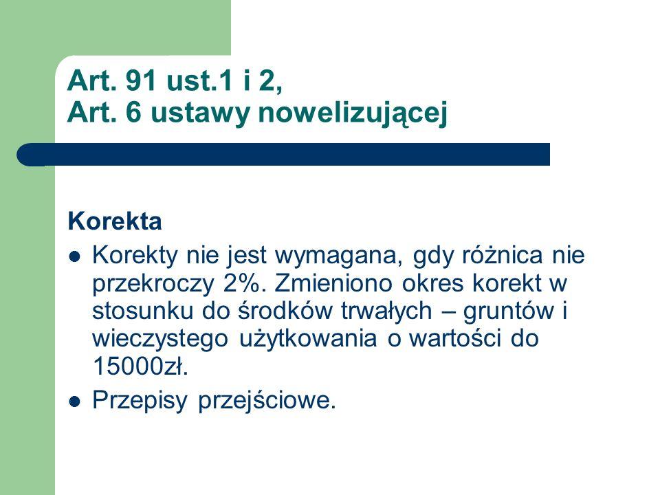 Art. 91 ust.1 i 2, Art. 6 ustawy nowelizującej Korekta Korekty nie jest wymagana, gdy różnica nie przekroczy 2%. Zmieniono okres korekt w stosunku do