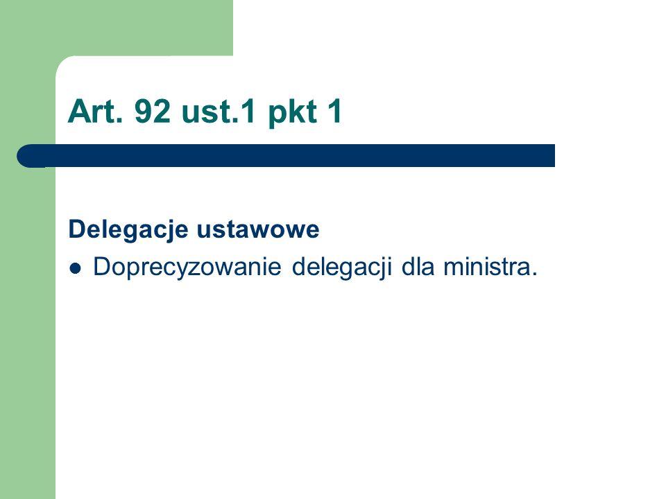 Art. 92 ust.1 pkt 1 Delegacje ustawowe Doprecyzowanie delegacji dla ministra.