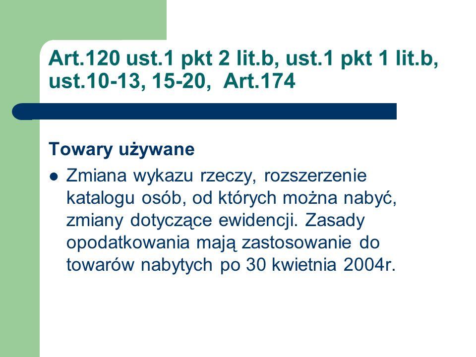 Art.120 ust.1 pkt 2 lit.b, ust.1 pkt 1 lit.b, ust.10-13, 15-20, Art.174 Towary używane Zmiana wykazu rzeczy, rozszerzenie katalogu osób, od których mo