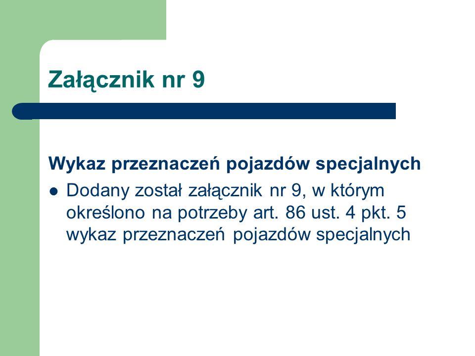 Załącznik nr 9 Wykaz przeznaczeń pojazdów specjalnych Dodany został załącznik nr 9, w którym określono na potrzeby art. 86 ust. 4 pkt. 5 wykaz przezna