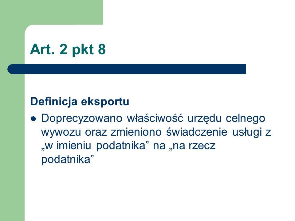 Art. 2 pkt 8 Definicja eksportu Doprecyzowano właściwość urzędu celnego wywozu oraz zmieniono świadczenie usługi z w imieniu podatnika na na rzecz pod