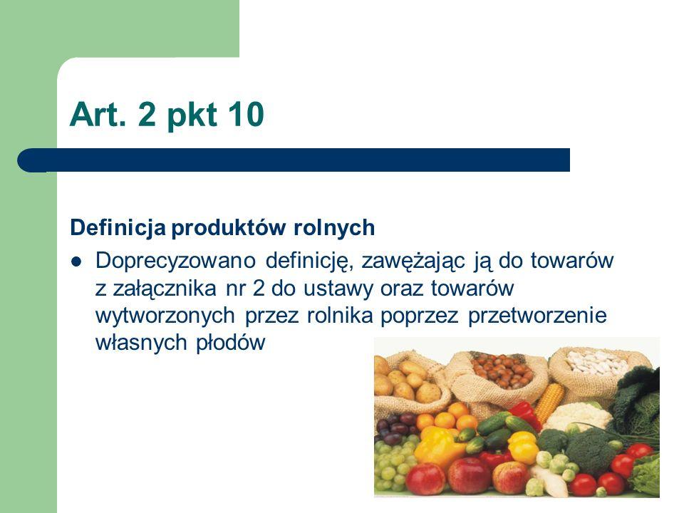 Art. 2 pkt 10 Definicja produktów rolnych Doprecyzowano definicję, zawężając ją do towarów z załącznika nr 2 do ustawy oraz towarów wytworzonych przez
