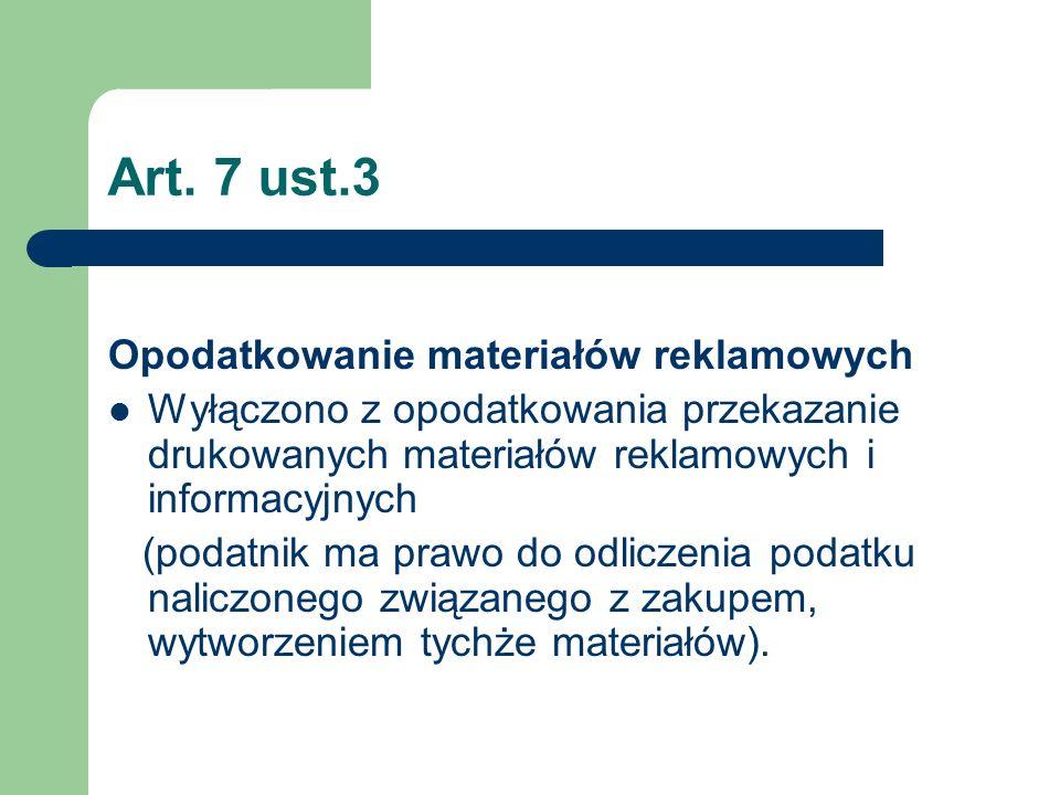 Art. 7 ust.3 Opodatkowanie materiałów reklamowych Wyłączono z opodatkowania przekazanie drukowanych materiałów reklamowych i informacyjnych (podatnik