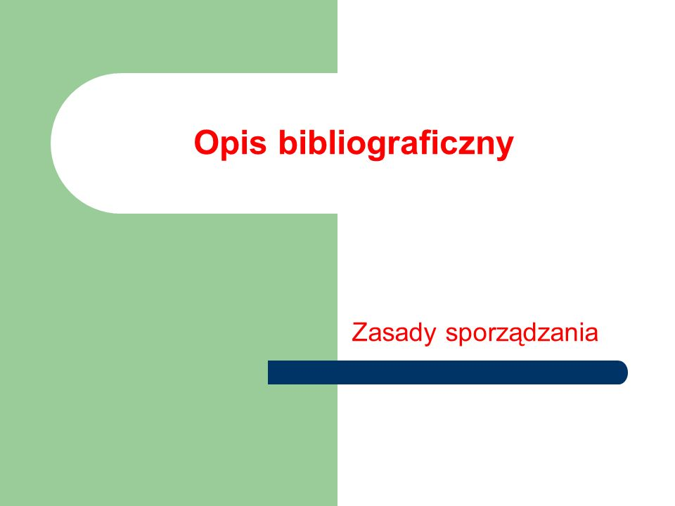 Opis bibliograficzny Jest to charakterystyka pozwalająca jednoznacznie określić daną publikację.