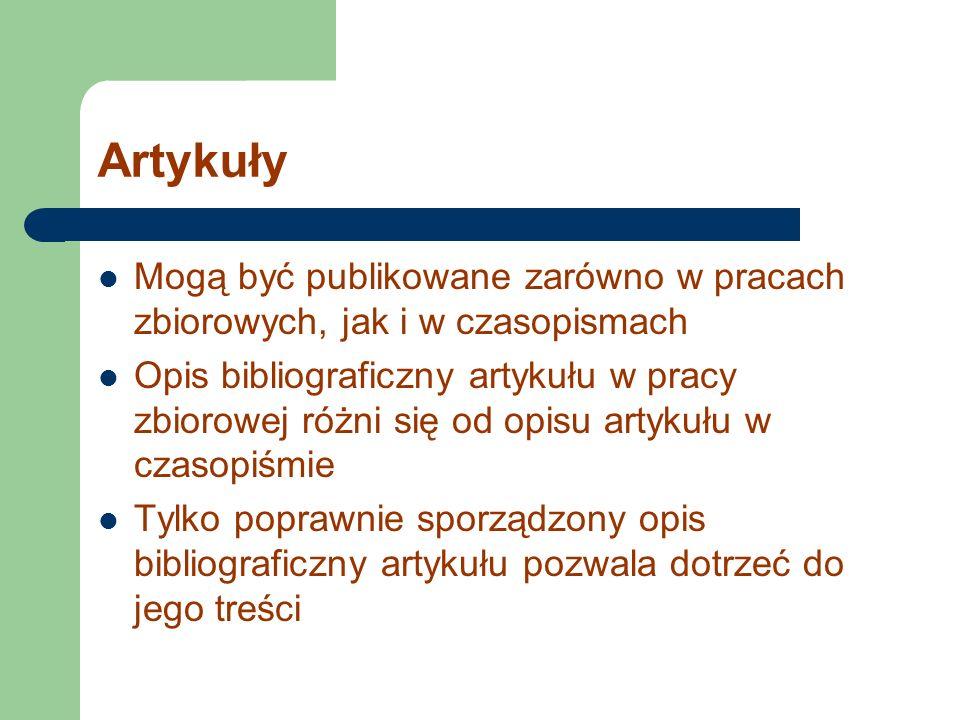 Artykuły Mogą być publikowane zarówno w pracach zbiorowych, jak i w czasopismach Opis bibliograficzny artykułu w pracy zbiorowej różni się od opisu ar