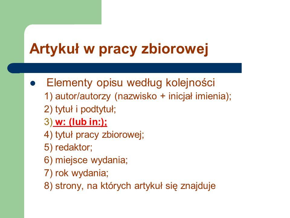 Artykuł w pracy zbiorowej Elementy opisu według kolejności 1) autor/autorzy (nazwisko + inicjał imienia); 2) tytuł i podtytuł; 3) w: (lub in:); 4) tyt