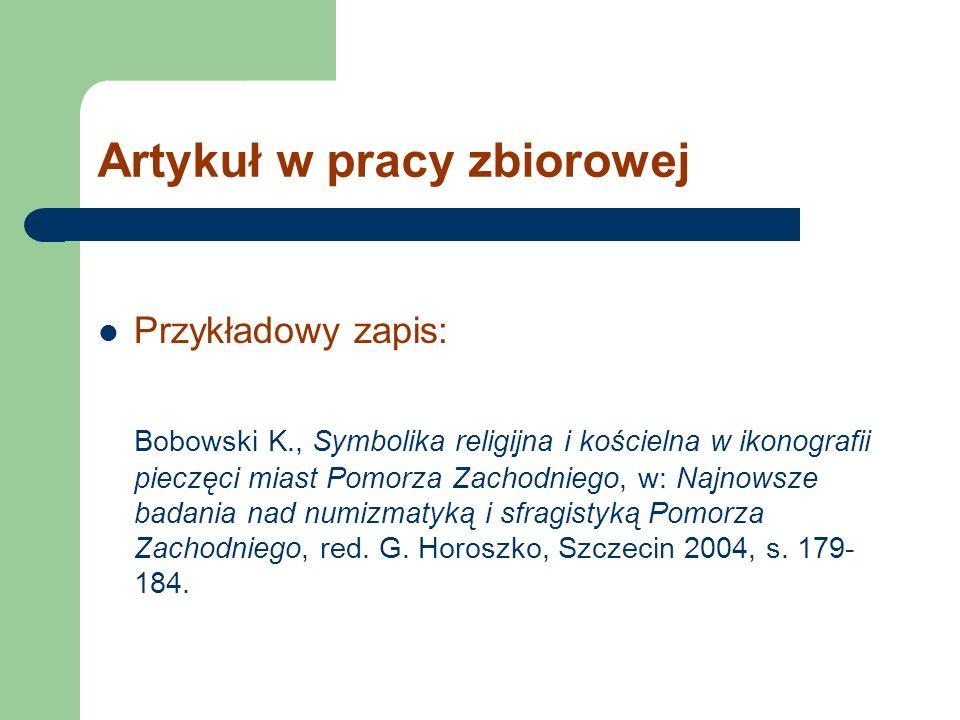 Artykuł w pracy zbiorowej Przykładowy zapis: Bobowski K., Symbolika religijna i kościelna w ikonografii pieczęci miast Pomorza Zachodniego, w: Najnows