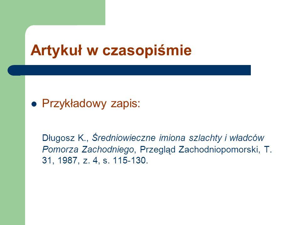 Artykuł w czasopiśmie Przykładowy zapis: Długosz K., Średniowieczne imiona szlachty i władców Pomorza Zachodniego, Przegląd Zachodniopomorski, T. 31,